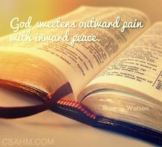 """God sweetens outward pain with..."" http://csahm.com/devotionals/god-sweetens-outward-pain-with/"
