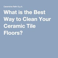 What Is The Best Way To Clean Your Ceramic Tile Floors
