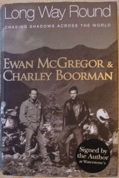 LONG WAY ROUND Ewan McGregor and Charley Boorman. On a 20,000 mile trip, from London to New York, Ewan McGregor and Charley Boorman chased their shadows through Europe, the Ukraine, Kazakhstan, Mongolia and Russia, across the Pacific to Alaska, then down through Canada and America. But as the miles slipped beneath their tyres, their troubles started. Exhaustion, injury and accidents tested their strength. Treacherous roads, unpredictable weather and turbulent politics challenged their…