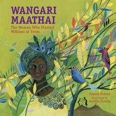 Wangari  Maathai: The Woman Who Planted Millions of Trees by Franck Prevot: Wangari Maathai received the Nobel Peace Prize in 2004 for her efforts to lead women in a nonviolent struggle to bring peace and democracy to Africa through its reforestation. Her organization planted over thirty million trees in thirty years. This beautiful picture book tells the story of an amazing woman and an inspiring idea.