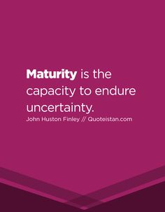 Maturity is the capacity to endure uncertainty. Maturity Quotes, Qoutes, Life Quotes, Dysfunctional Relationships, How Its Going, Pranayama, My Muse, Peace Of Mind, Positive Vibes