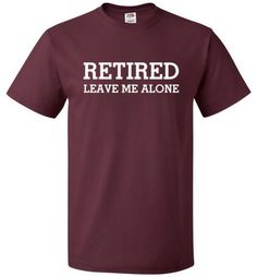 Retired Leave Me Alone Shirt Funny Retirement Tee