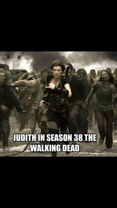 I would love to see us get more than 7-8 seasons from TWD and I would love to see what growing up in the apocalypse would do to Judith