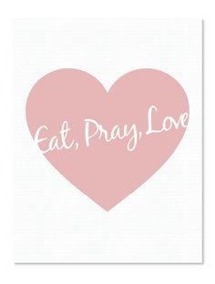 Eat Pray Love - A typography kitchen art quote poster I designed for www.chefevelyn.com