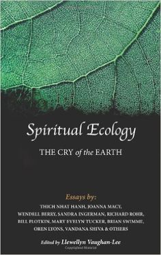 The Hardcover of the Spiritual Ecology: The Cry of the Earth by Llewellyn Vaughan-Lee, Joanna Macy, Thich Nhat Hanh, Wendell Berry I Love Books, Good Books, Books To Read, Reading Lists, Book Lists, Vandana Shiva, Thich Nhat Hanh, Reading Rainbow, Inspirational Books