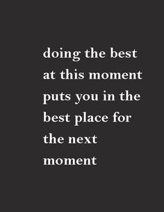 Motivational Quotes : QUOTATION – Image : Quotes Of the day – Description Doing the best at this moment puts you in the best place for the next moment. Sharing is Caring – Don't forget to share this quote ! Words Quotes, Wise Words, Me Quotes, Motivational Quotes, Inspirational Quotes, Sayings, Great Quotes, Quotes To Live By, Clever Quotes