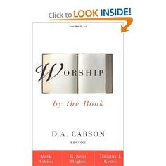 Worship by the Book: Rev. Mark Ashton, R. Kent Hughes, Timothy J. Keller, D. A. Carson: 0025986216252: Amazon.com: Books