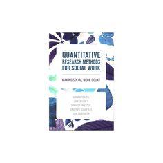 Quantitative Research Methods for Social Work : Making Social Work Count (Paperback) (Barbra Teater &