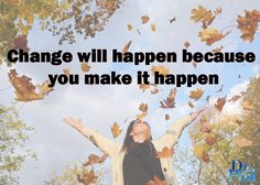 Change will happen because you make it happen. #DrPhil