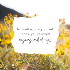 No matter how you feel today... you are loved anyway and always! Battling Depression, Writing Courses, Photography Sites, Speak Life, Daughters Of The King, Greater Good, God Loves You, Brighten Your Day, Words Of Encouragement