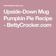 Upside-Down Mug Pumpkin Pie Recipe - BettyCrocker.com