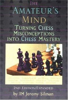 The Amateur's Mind: Turning Chess Misconceptions Into Chess Mastery Author: Jeremy Silman Pages: 441 Pages Publication Years: 1999 Chess Tactics, Chess Puzzles, Chess Strategies, Chess Books, How To Play Chess, Chess Players, Kings Game, Chess Pieces, Buisness