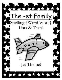 FREE The -et Family Spelling {Word Work} Lists & Tests Adorable Jet Theme! This Spelling Unit has 9 pages. Some school districts call it Spelling, some call it Word Work! This packet has both versions... $0