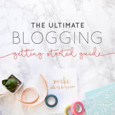 The Ultimate Blogging Getting Started Guide