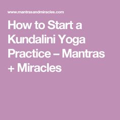 How to Start a Kundalini Yoga Practice – Mantras + Miracles