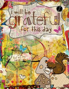 I will be grateful for this day ~ tangie baxter-home of the art journal caravan..and a cool squirrel in the pix!