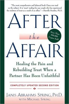 The null of the After the Affair, Updated Second Edition: Healing the Pain and Rebuilding Trust When a Partner Has Been Unfaithful by Janis A. Spring at Best Marriage Advice, Save My Marriage, Saving A Marriage, Broken Marriage, Marriage Counseling Books, After The Affair, Emotional Infidelity, Marriage Infidelity, Healing Books