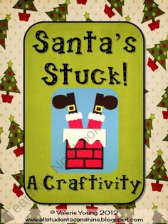 Santa's Stuck! A Craftivity from All Students Can Shine on TeachersNotebook.com (13 pages)  - This is my Christmas gift to all of you wonderful people who are visiting my TN store during this wonderful holiday!