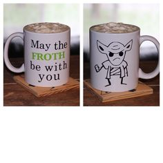A personal favorite from my Etsy shop https://www.etsy.com/listing/601108518/may-the-froth-be-with-you-12oz-mug