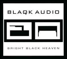Blaqk Audio - Bright Heaven