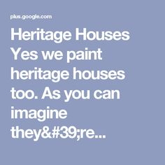 Heritage Houses Yes we paint heritage houses too. As you can imagine they& Houses, Exterior, Paint, Canning, How To Plan, Ideas, Homes, Picture Wall, Paintings