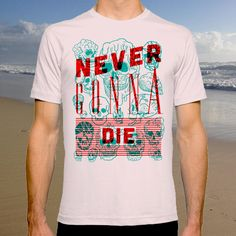 BUY: http://society6.com/product/never-gonna-die_t-shirt?curator=4thecrime  Never Gonna Die