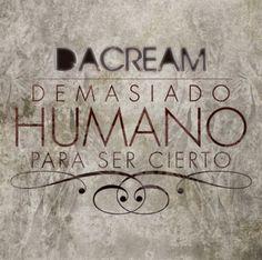 DACREAM - Demasiado Humano Para Ser Cierto (2012)
