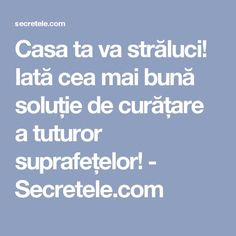 Casa ta va străluci! Iată cea mai bună soluție de curățare a tuturor suprafețelor! - Secretele.com Good To Know, Diy And Crafts, Cancer, Good Things, Cleaning, Mai, Health, Pandora, Fitness