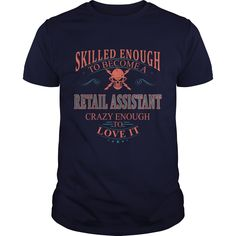 Skilled Enough To Become A Retail Assistant Crazy Enough To Love It T Shirt