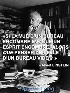 """""""Si la vue d'un bureau encombré évoque un esprit encombré, alors que penser de celle d'un bureau vide ?"""" - [Albert Einstein]"""