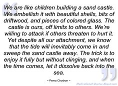 We are like children building a sand - Pema Chodron - Quotes and sayings