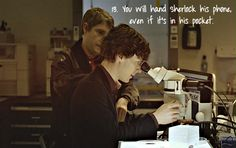 You will hand Sherlock his phone. Especially if its in his pocket... ;) <--- Haha!
