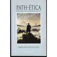 Path-ética : paradoja del humano existir / Aquilino Cayuela (coordinador)