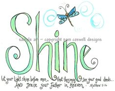 Matthew 5:16 - let your light shine before man