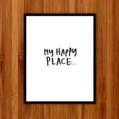 A personal favorite from my Etsy shop https://www.etsy.com/listing/498099107/printable-art-wall-decor-print-my-happy