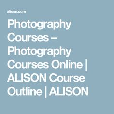 Free Photography Courses Online | ALISON Course Outline | ALISON
