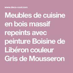 Meubles de cuisine en bois massif repeints avec peinture Boisine de Libéron couleur Gris de Mousseron