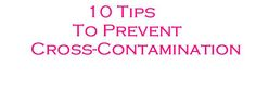 10 Tips to Prevent Cross-Contamination