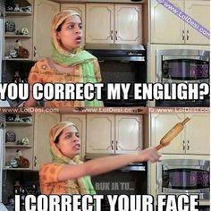 Whenever i correct my mom's english.