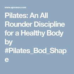 Pilates: An All Rounder Discipline for a Healthy Body by #Pilates_Bod_Shape