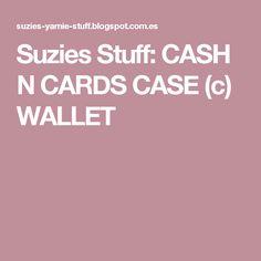 Suzies Stuff: CASH N CARDS CASE (c) WALLET