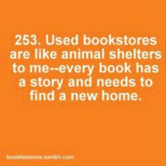 Used bookstores are like animal shelters...
