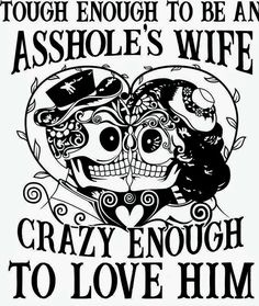 Tough enough to be an assholes wife crazy enough to love him, biker chick, biker life, biker wife, SVG Vinyl Crafts, Vinyl Projects, Free Adult Coloring Pages, Cricut Craft Room, Biker Chick, Cricut Creations, Silhouette Projects, Skull Art, Vinyl Decals