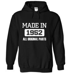 Made In 1952 All Original Part T Shirts, Hoodies. Check Price ==► https://www.sunfrog.com/LifeStyle/made-in-1952z-Black-f22v-Hoodie.html?41382