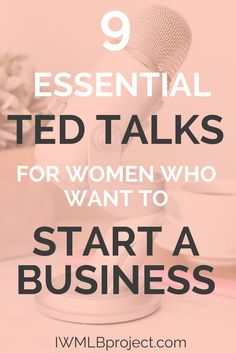 9 Essential Ted Talks for women who want to start a business. Want to be a female entrepreneur? I've selected these talks based on what kind of person you are and the fears you may have about starting a business. #startabusiness #entrepreneur #iwmlbproject