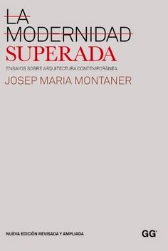La modernidad superada : ensayos sobre arquitectura contemporánea / Josep Maria Montaner. Gustavo Gili, Barcelona [etc.] : 2011. Nueva ed. rev. y amp. 189 p. ISBN 9788425223990 Arte -- Siglo XX. Arquitectura -- Teoría. Arquitectura -- Siglo XX. Sbc Aprendizaje A-72.01 MOD http://millennium.ehu.es/record=b1638257~S1*spi
