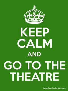 Keep Calm and GO TO THE THEATRE Poster