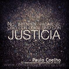 """"""" No intentes pagar el odio con odio, sino con justicia. """""""