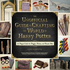 The Unofficial Guide to Crafting the World of Harry Potter: 30 Magical Crafts for Witches and Wizards—from Pe...