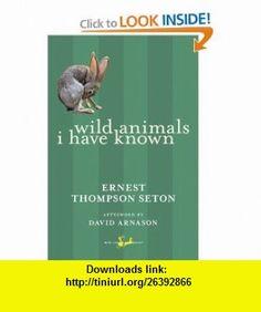 Wild Animals I Have Known (New Canadian Library) (9780771093807) Ernest Thompson Seton, David Arnason , ISBN-10: 0771093802  , ISBN-13: 978-0771093807 ,  , tutorials , pdf , ebook , torrent , downloads , rapidshare , filesonic , hotfile , megaupload , fileserve